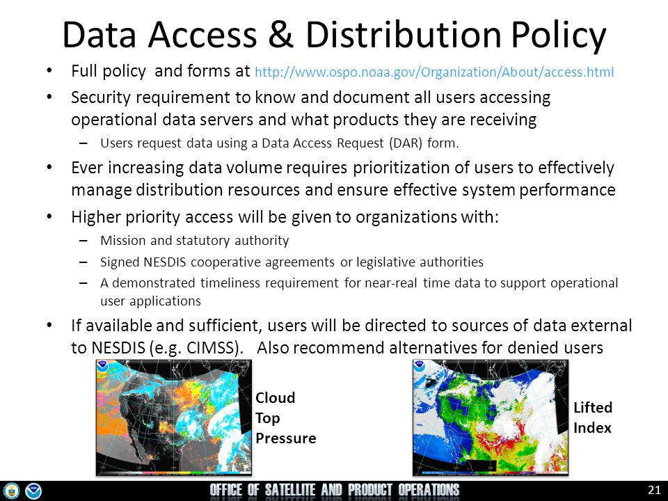 21 Data Access & Distribution Policy Full policy and forms at http://www.ospo.noaa.gov/Organization/About/access.html Security requirement to know and