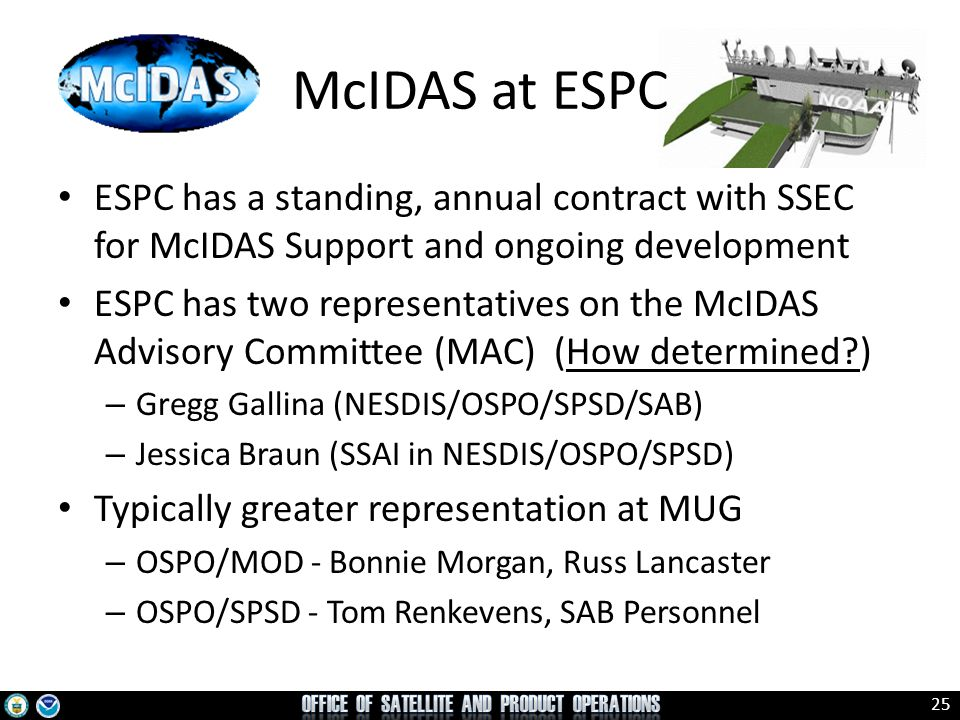 25 McIDAS at ESPC ESPC has a standing, annual contract with SSEC for McIDAS Support and ongoing development ESPC has two representatives on the McIDAS