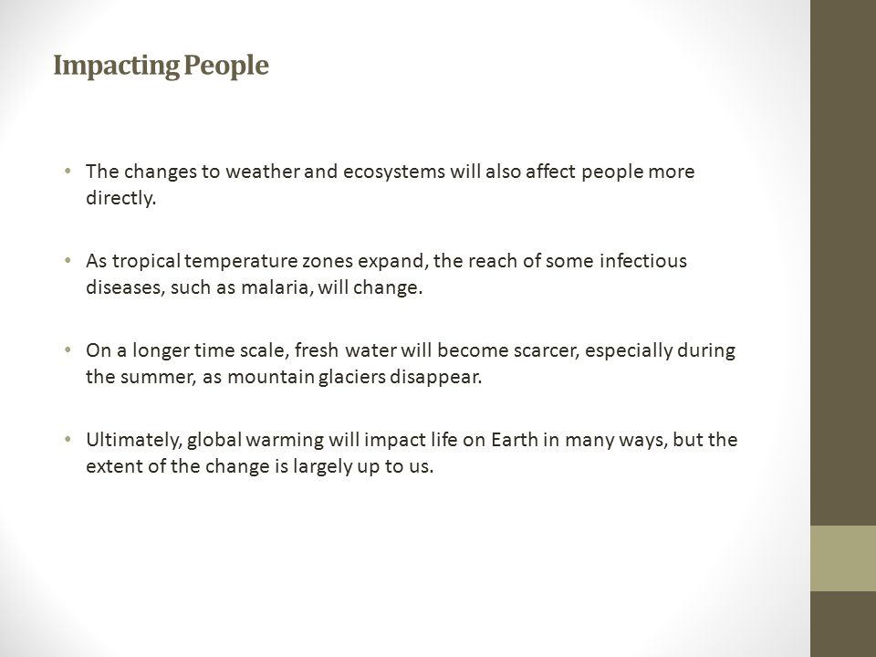 Impacting People The changes to weather and ecosystems will also affect people more directly.