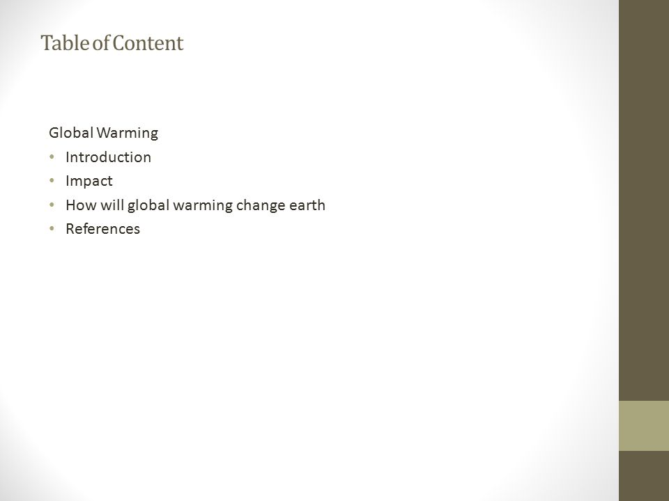 Table of Content Global Warming Introduction Impact How will global warming change earth References