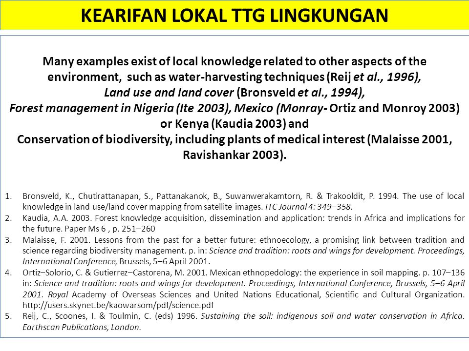KEARIFAN LOKAL TTG LINGKUNGAN Many examples exist of local knowledge related to other aspects of the environment, such as water-harvesting techniques
