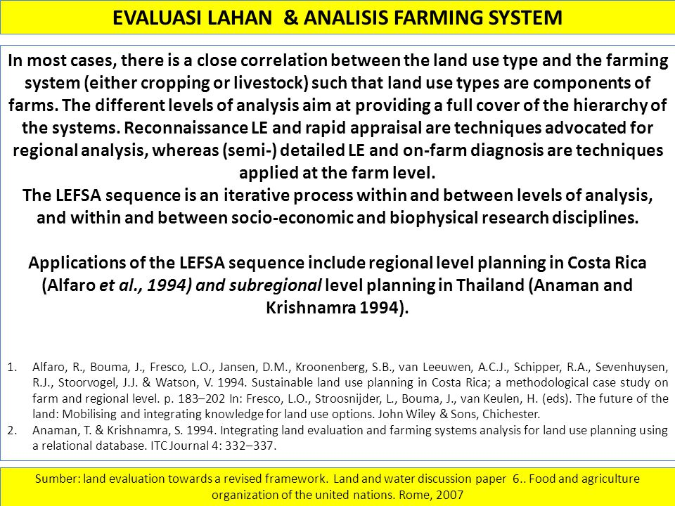 EVALUASI LAHAN & ANALISIS FARMING SYSTEM Sumber: land evaluation towards a revised framework. Land and water discussion paper 6.. Food and agriculture
