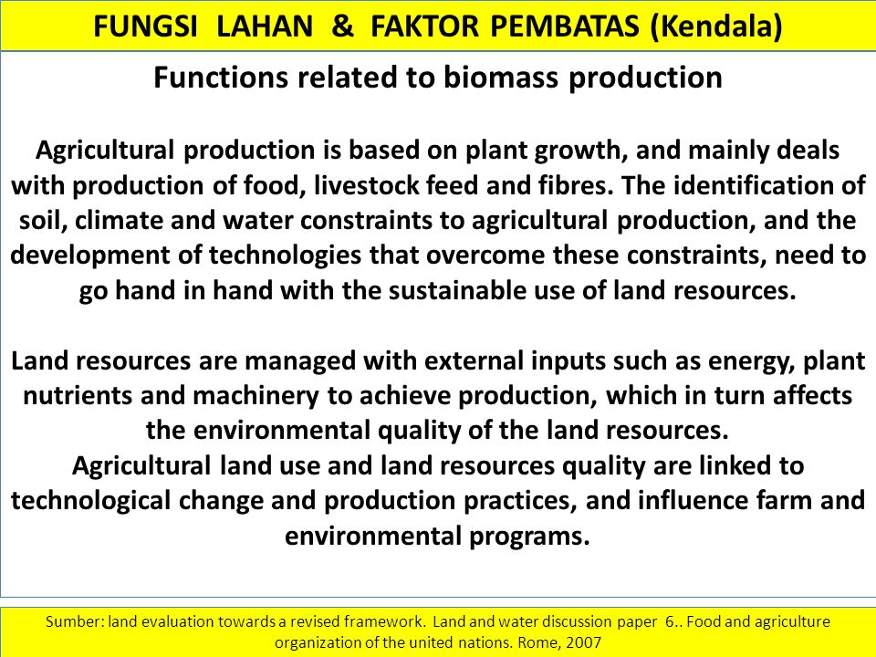 FUNGSI LAHAN & FAKTOR PEMBATAS (Kendala) Functions related to biomass production Agricultural production is based on plant growth, and mainly deals wi