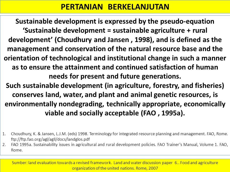 PERTANIAN BERKELANJUTAN Sustainable development is expressed by the pseudo-equation 'Sustainable development = sustainable agriculture + rural develop