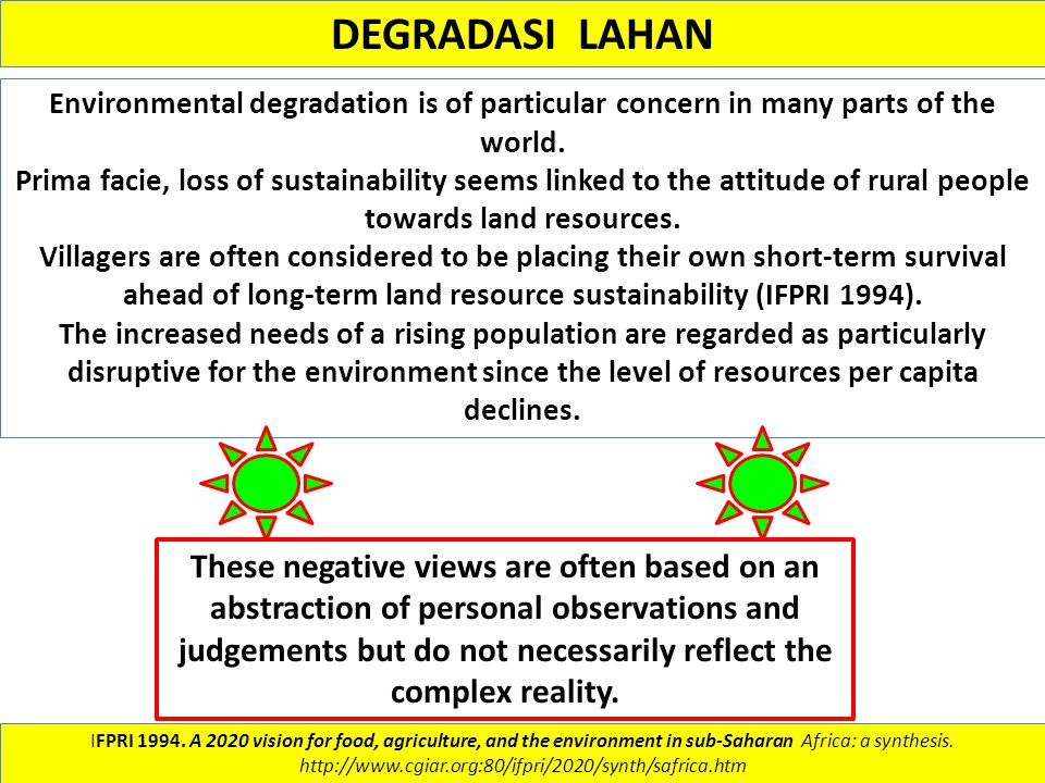 DEGRADASI LAHAN Environmental degradation is of particular concern in many parts of the world. Prima facie, loss of sustainability seems linked to the