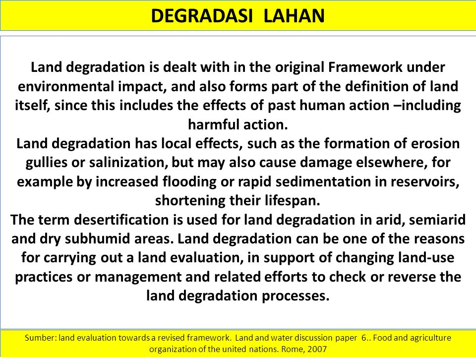 DEGRADASI LAHAN Land degradation is dealt with in the original Framework under environmental impact, and also forms part of the definition of land its