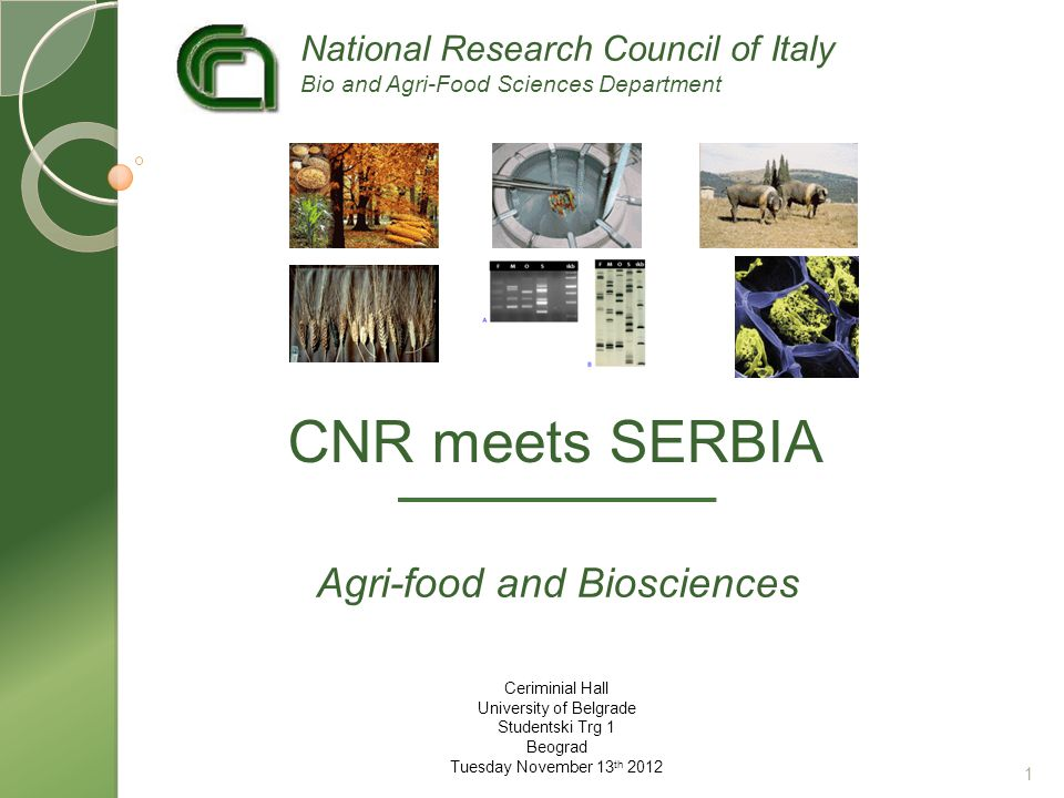 Ceriminial Hall University of Belgrade Studentski Trg 1 Beograd Tuesday November 13 th 2012 Agri-food and Biosciences CNR meets SERBIA National Research Council of Italy Bio and Agri-Food Sciences Department 1