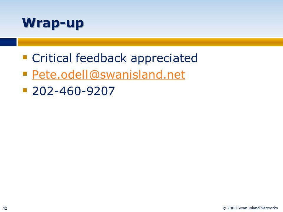 © 2008 Swan Island Networks 12 Wrap-up  Critical feedback appreciated  Pete.odell@swanisland.net Pete.odell@swanisland.net  202-460-9207