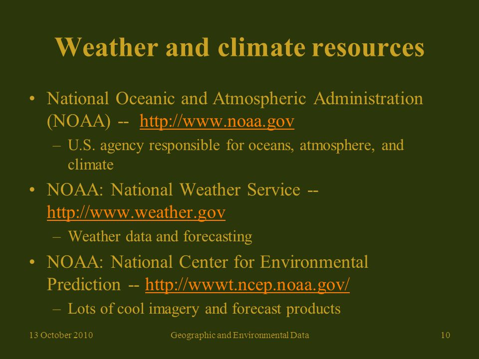 Weather and climate resources National Oceanic and Atmospheric Administration (NOAA) -- http://www.noaa.govhttp://www.noaa.gov –U.S.