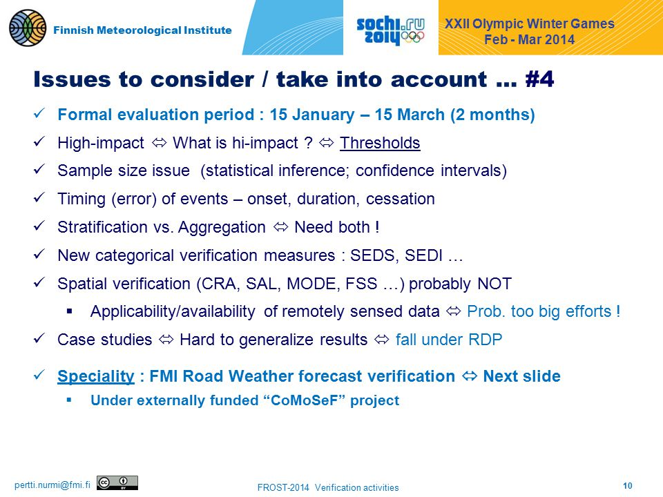 10 FROST-2014 Verification activities pertti.nurmi@fmi.fi Finnish Meteorological Institute Issues to consider / take into account … #4 Formal evaluation period : 15 January – 15 March (2 months) High-impact  What is hi-impact .