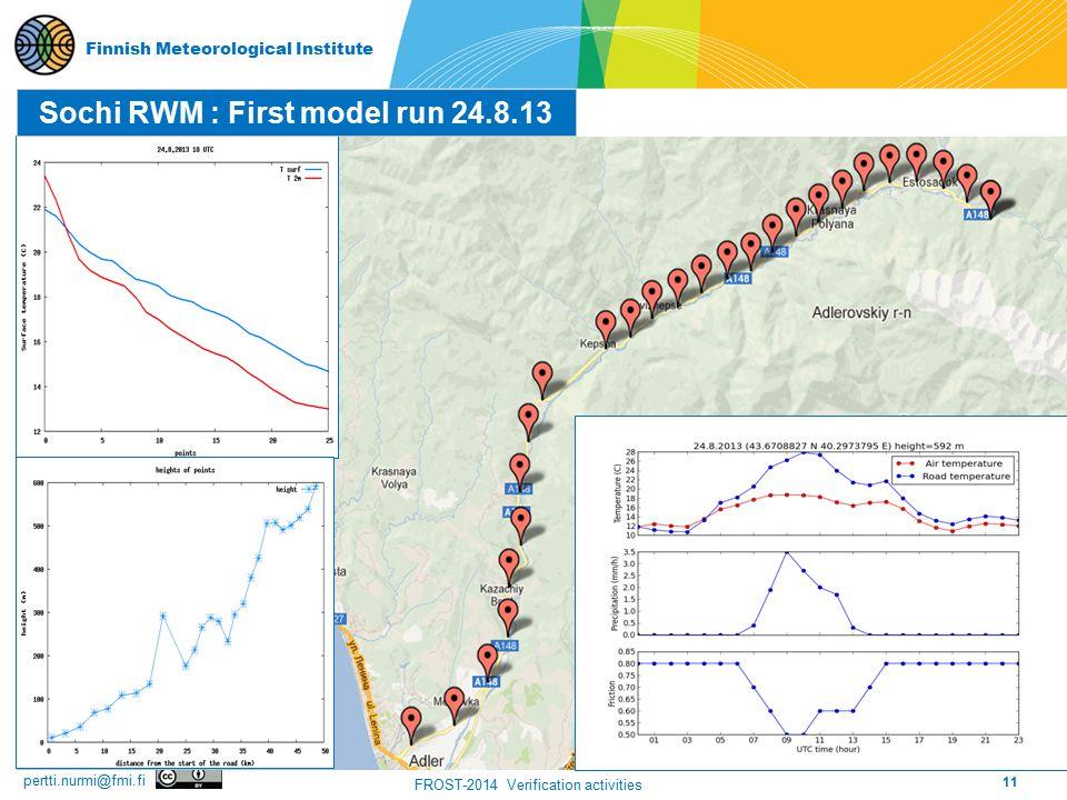 11 FROST-2014 Verification activities pertti.nurmi@fmi.fi Finnish Meteorological Institute Sochi RWM : First model run 24.8.13
