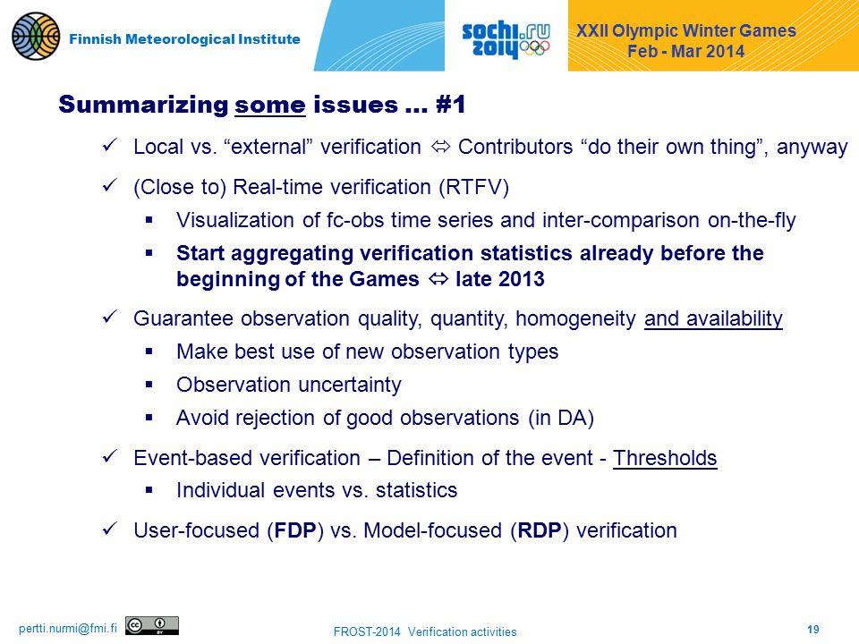 19 FROST-2014 Verification activities pertti.nurmi@fmi.fi Finnish Meteorological Institute Summarizing some issues … #1 Local vs.
