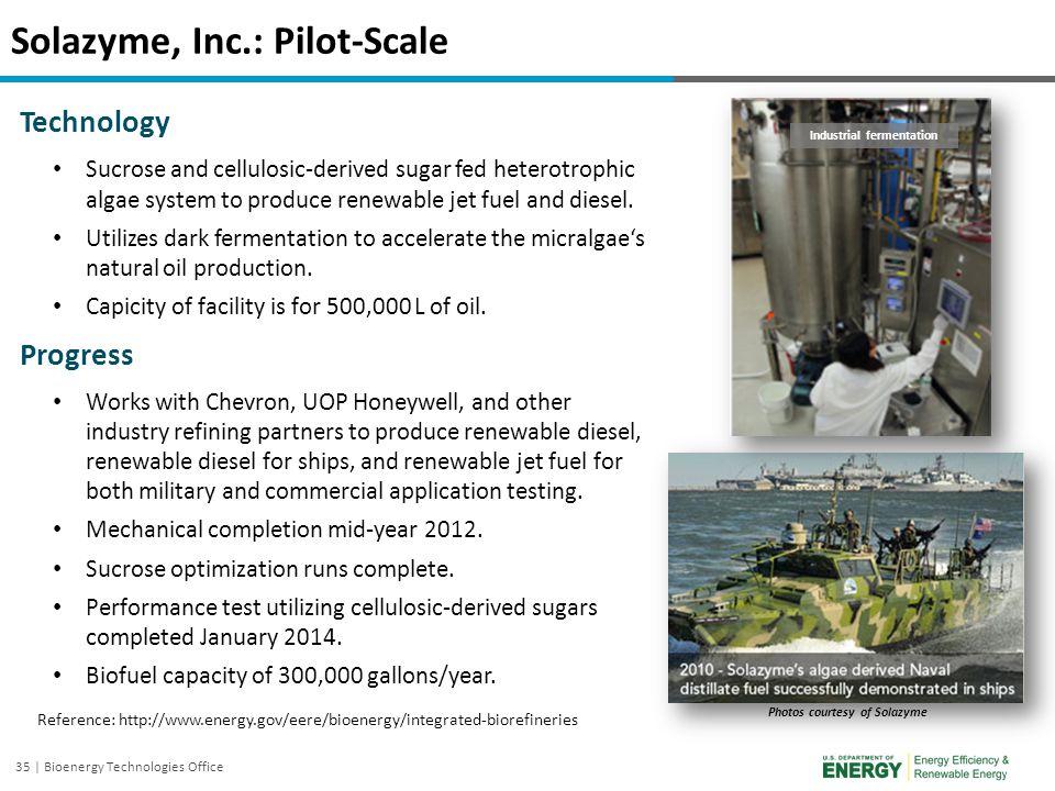 35 | Bioenergy Technologies Office Solazyme, Inc.: Pilot-Scale Technology Sucrose and cellulosic-derived sugar fed heterotrophic algae system to produ