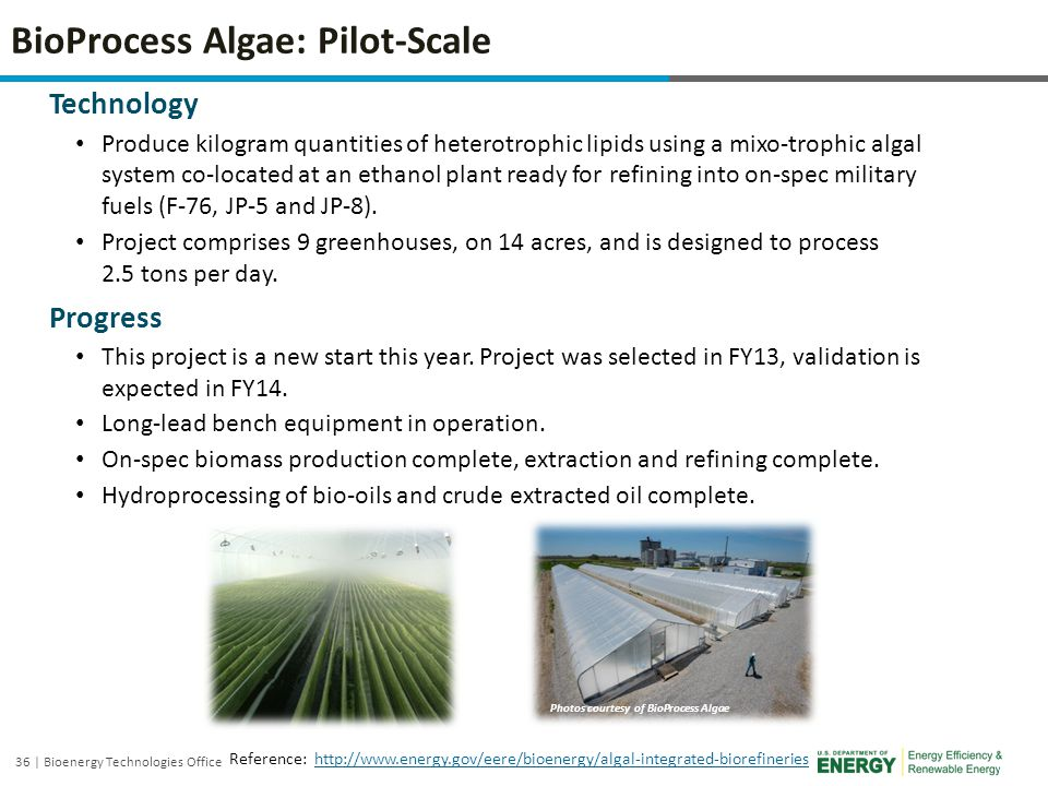 36 | Bioenergy Technologies Office BioProcess Algae: Pilot-Scale Technology Produce kilogram quantities of heterotrophic lipids using a mixo-trophic a