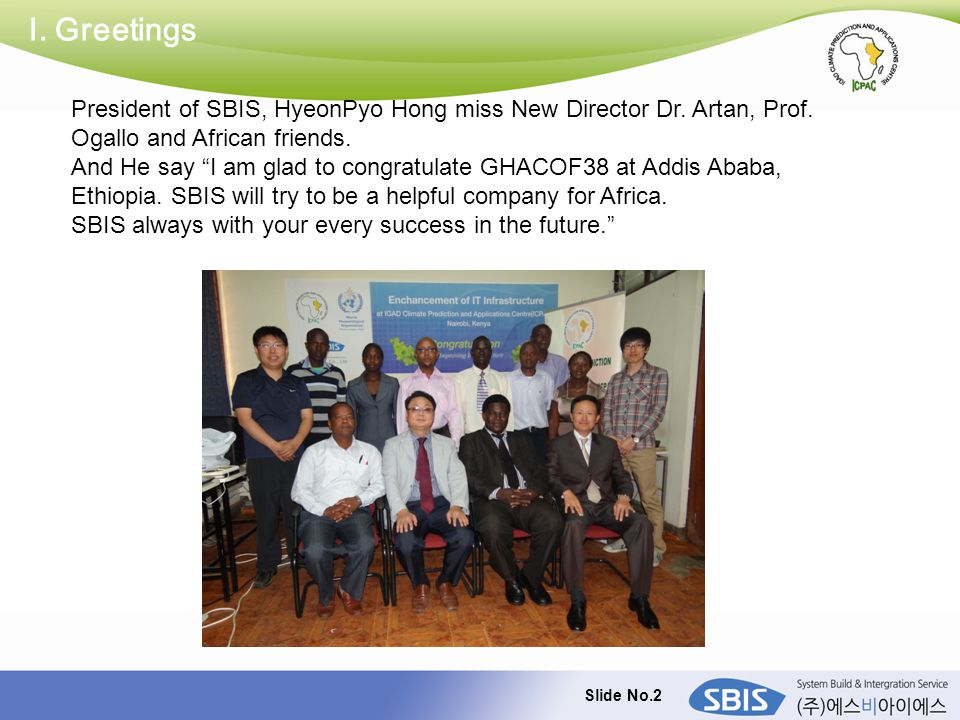 "Slide No.2 I. Greetings President of SBIS, HyeonPyo Hong miss New Director Dr. Artan, Prof. Ogallo and African friends. And He say ""I am glad to congr"