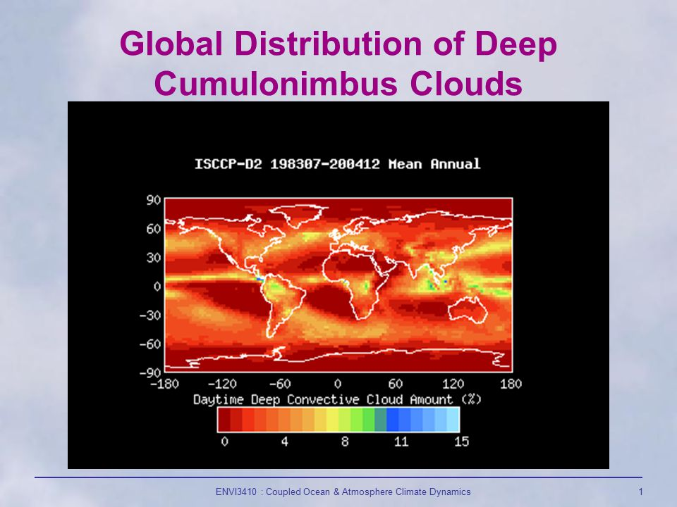 ENVI3410 : Coupled Ocean & Atmosphere Climate Dynamics1 Global Distribution of Deep Cumulonimbus Clouds