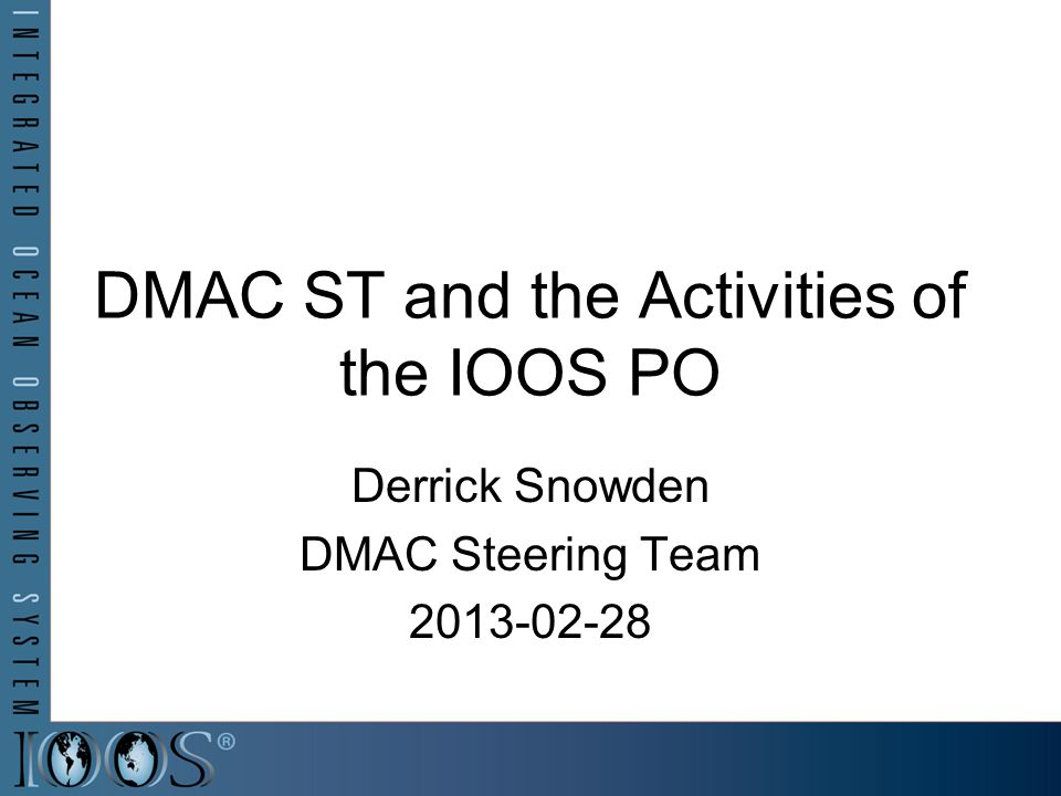 The recent IOOS summit issued a few recommendations or challenges wrt DMAC Clear instructions on how to participate Define a way to measure progress Presentation Objective Recent progress and near term plans for IOOS in the context of these two challenges