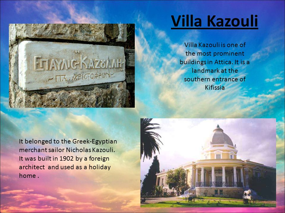 Villa Kazouli Villa Kazouli is one of the most prominent buildings in Attica. It is a landmark at the southern entrance of Kifissia It belonged to the