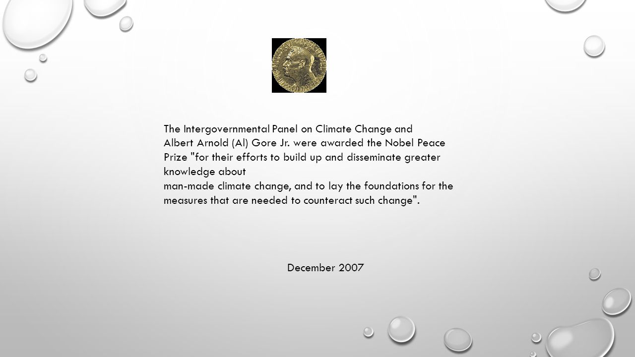 The Intergovernmental Panel on Climate Change and Albert Arnold (Al) Gore Jr. were awarded the Nobel Peace Prize
