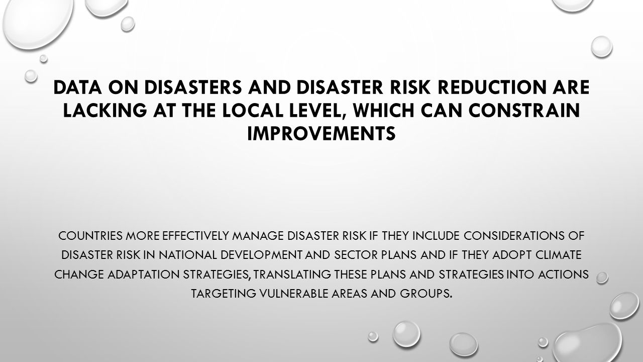 DATA ON DISASTERS AND DISASTER RISK REDUCTION ARE LACKING AT THE LOCAL LEVEL, WHICH CAN CONSTRAIN IMPROVEMENTS COUNTRIES MORE EFFECTIVELY MANAGE DISAS