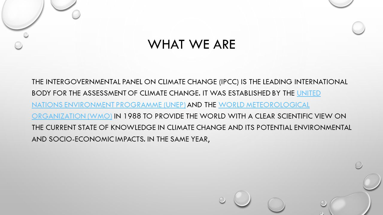 WHAT WE ARE THE INTERGOVERNMENTAL PANEL ON CLIMATE CHANGE (IPCC) IS THE LEADING INTERNATIONAL BODY FOR THE ASSESSMENT OF CLIMATE CHANGE. IT WAS ESTABL