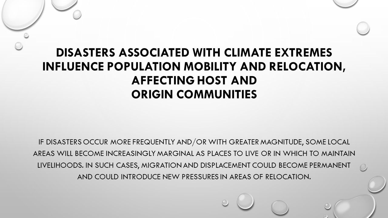 DISASTERS ASSOCIATED WITH CLIMATE EXTREMES INFLUENCE POPULATION MOBILITY AND RELOCATION, AFFECTING HOST AND ORIGIN COMMUNITIES IF DISASTERS OCCUR MORE