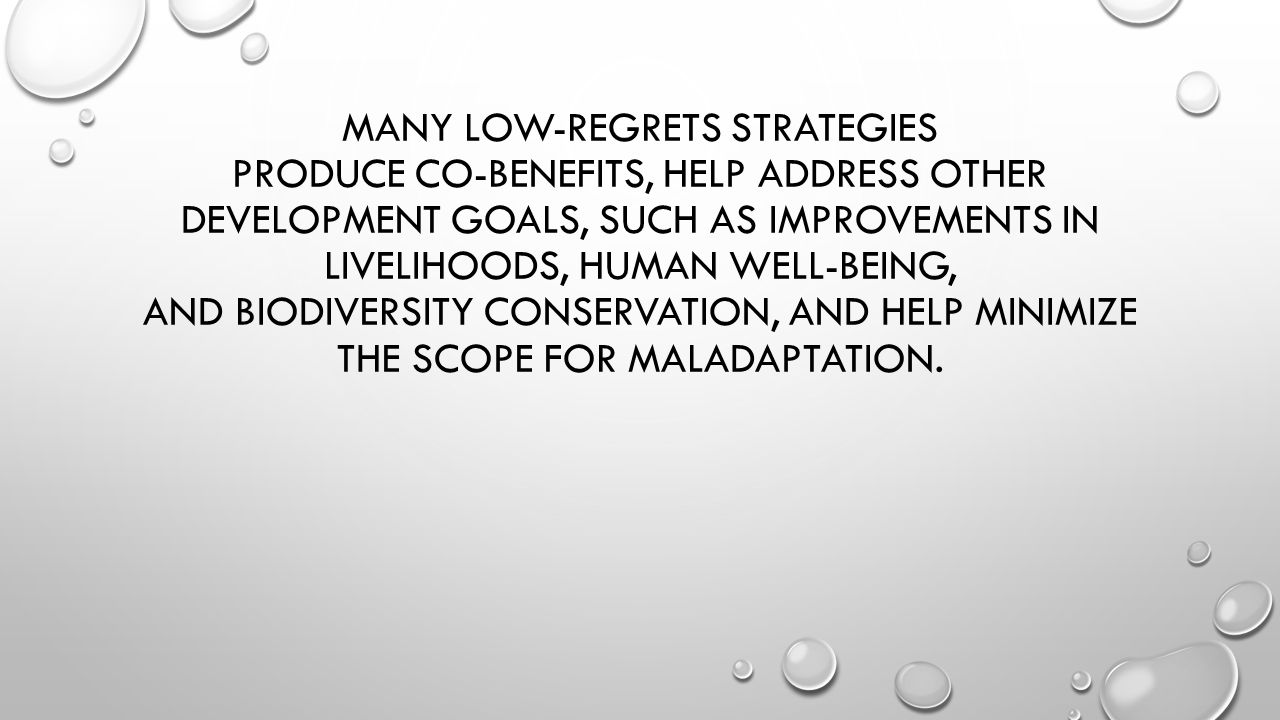 MANY LOW-REGRETS STRATEGIES PRODUCE CO-BENEFITS, HELP ADDRESS OTHER DEVELOPMENT GOALS, SUCH AS IMPROVEMENTS IN LIVELIHOODS, HUMAN WELL-BEING, AND BIOD