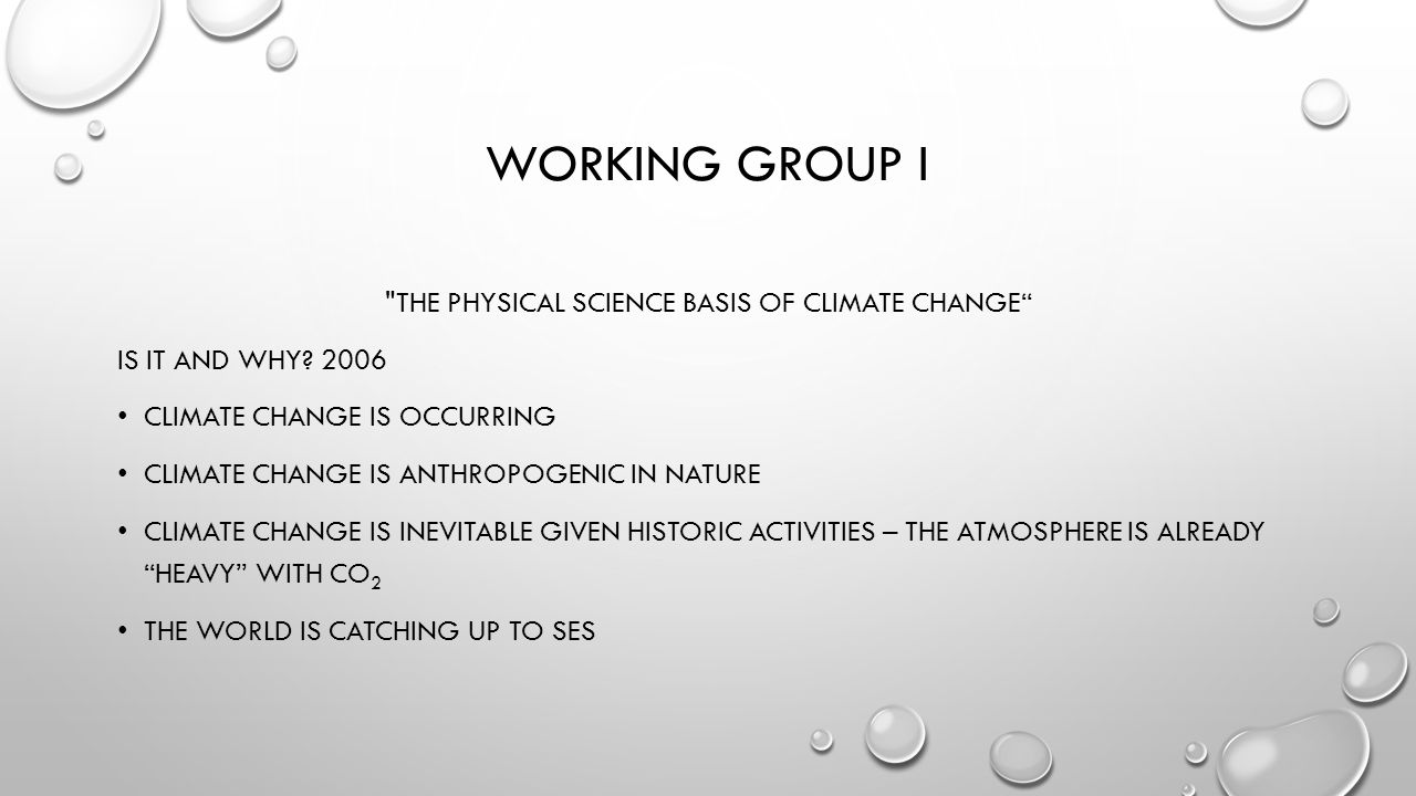 WORKING GROUP I THE PHYSICAL SCIENCE BASIS OF CLIMATE CHANGE IS IT AND WHY.