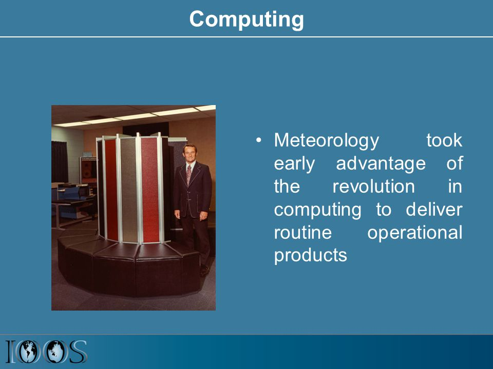 Computing Meteorology took early advantage of the revolution in computing to deliver routine operational products