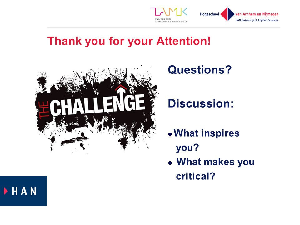 Thank you for your Attention! Questions? Discussion: What inspires you? What makes you critical?