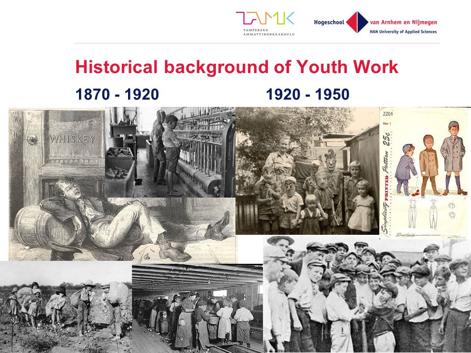 Historical background of Youth Work 1870 - 1920 1920 - 1950