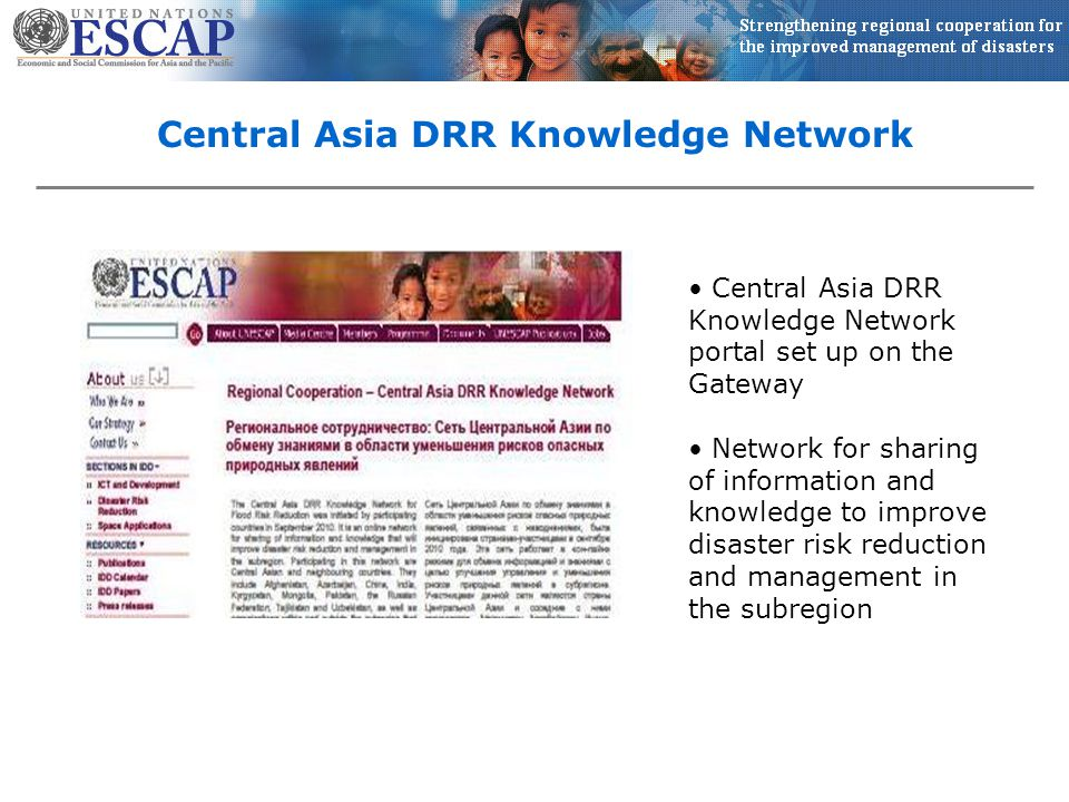 Central Asia DRR Knowledge Network Central Asia DRR Knowledge Network portal set up on the Gateway Network for sharing of information and knowledge to improve disaster risk reduction and management in the subregion