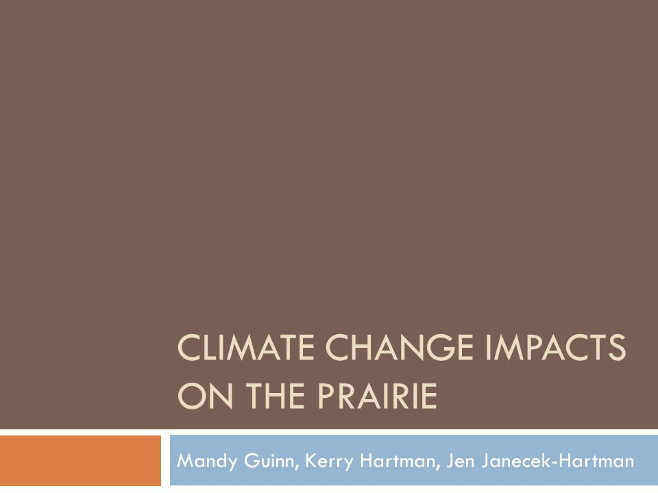 CLIMATE CHANGE IMPACTS ON THE PRAIRIE Mandy Guinn, Kerry Hartman, Jen Janecek-Hartman