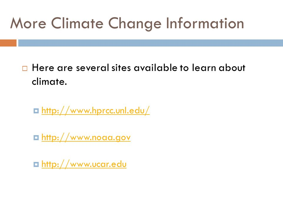 More Climate Change Information  Here are several sites available to learn about climate.