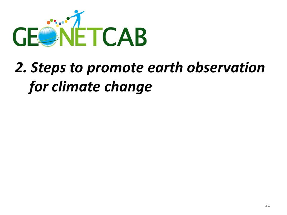 2. Steps to promote earth observation for climate change 21