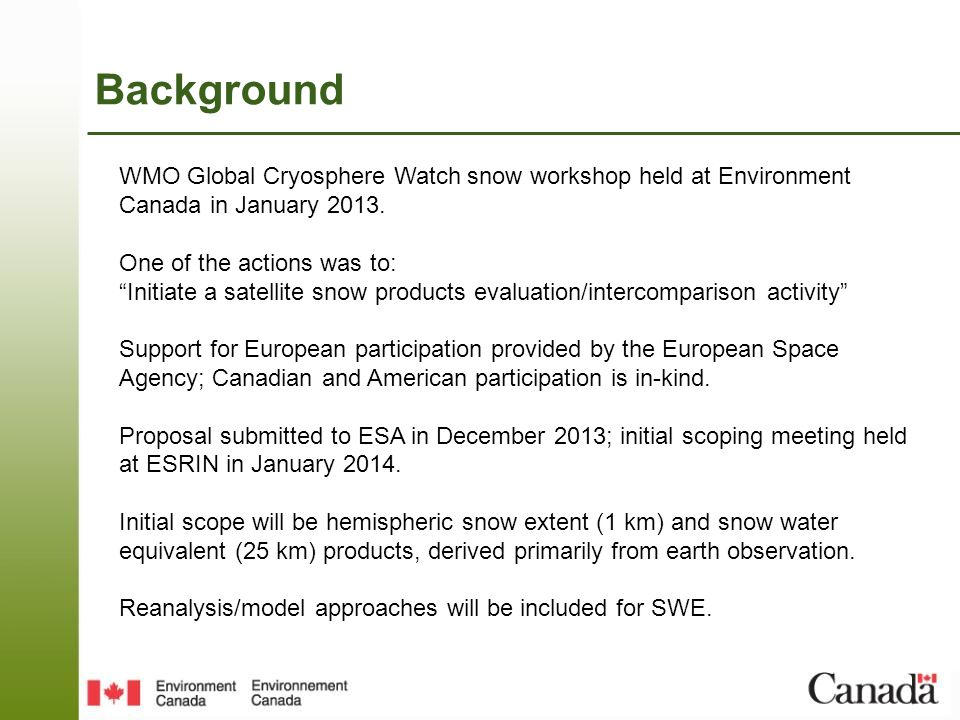 """Background WMO Global Cryosphere Watch snow workshop held at Environment Canada in January 2013. One of the actions was to: """"Initiate a satellite snow"""