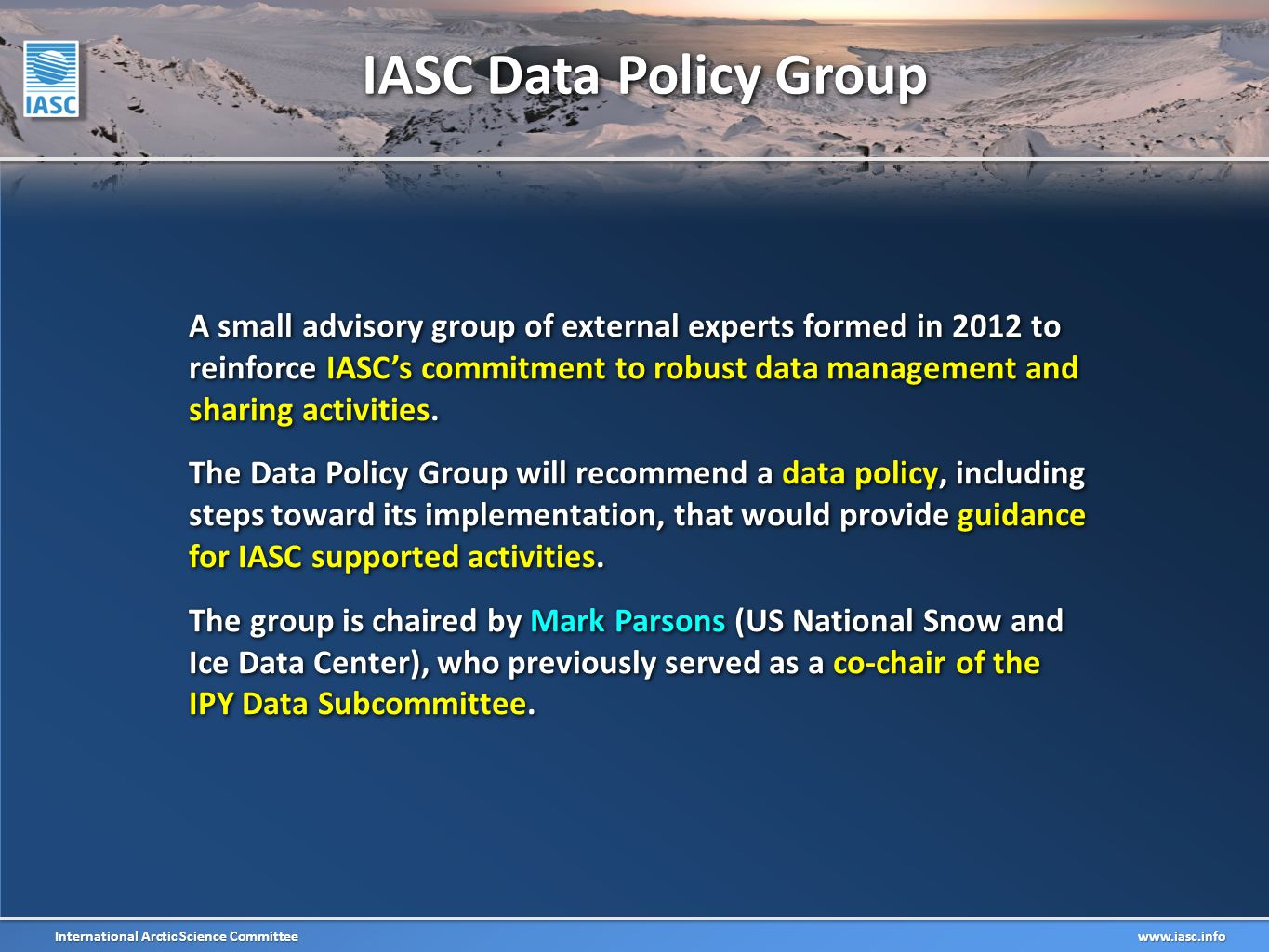 International Arctic Science Committee www.iasc.info A small advisory group of external experts formed in 2012 to reinforce IASC's commitment to robust data management and sharing activities.