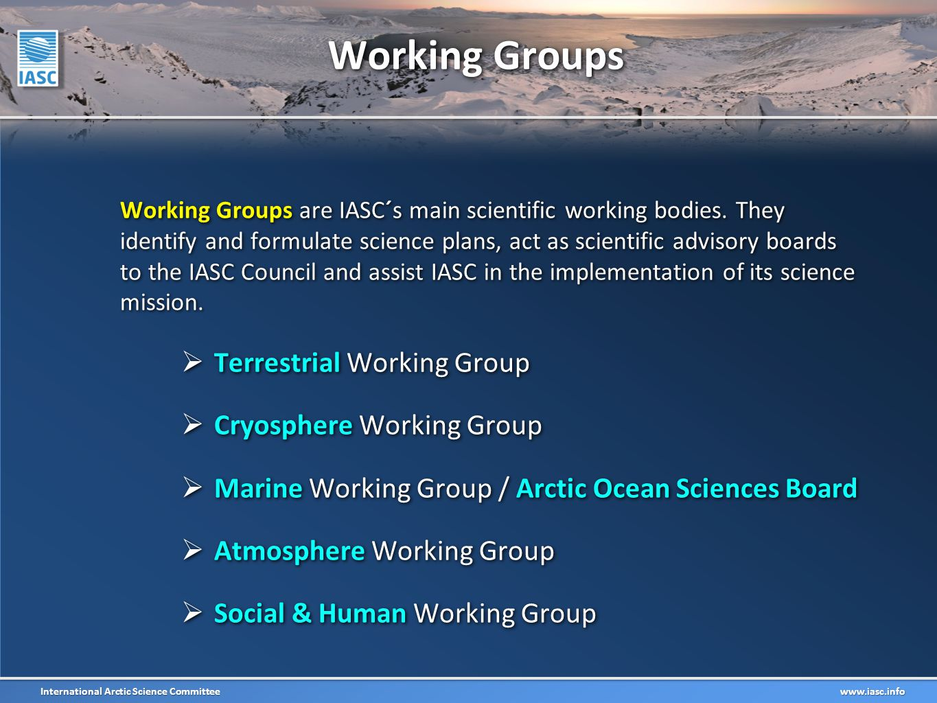 International Arctic Science Committee www.iasc.info Working Groups Working Groups are IASC´s main scientific working bodies.