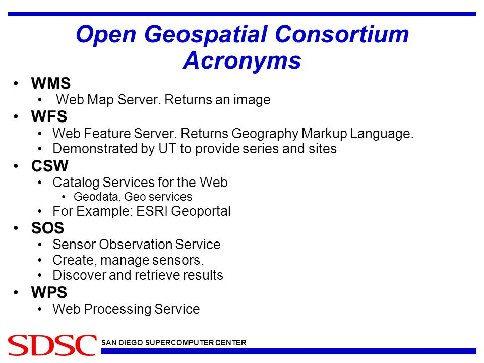 SAN DIEGO SUPERCOMPUTER CENTER Open Geospatial Consortium Acronyms WMS Web Map Server.
