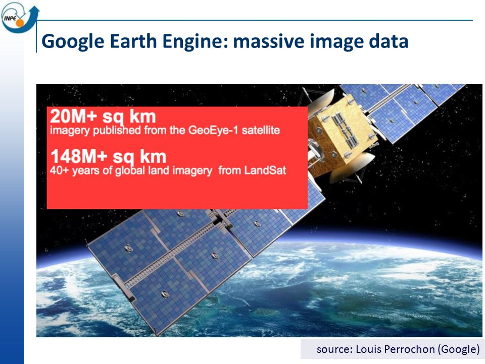 Google Earth Engine: massive image data source: Louis Perrochon (Google)