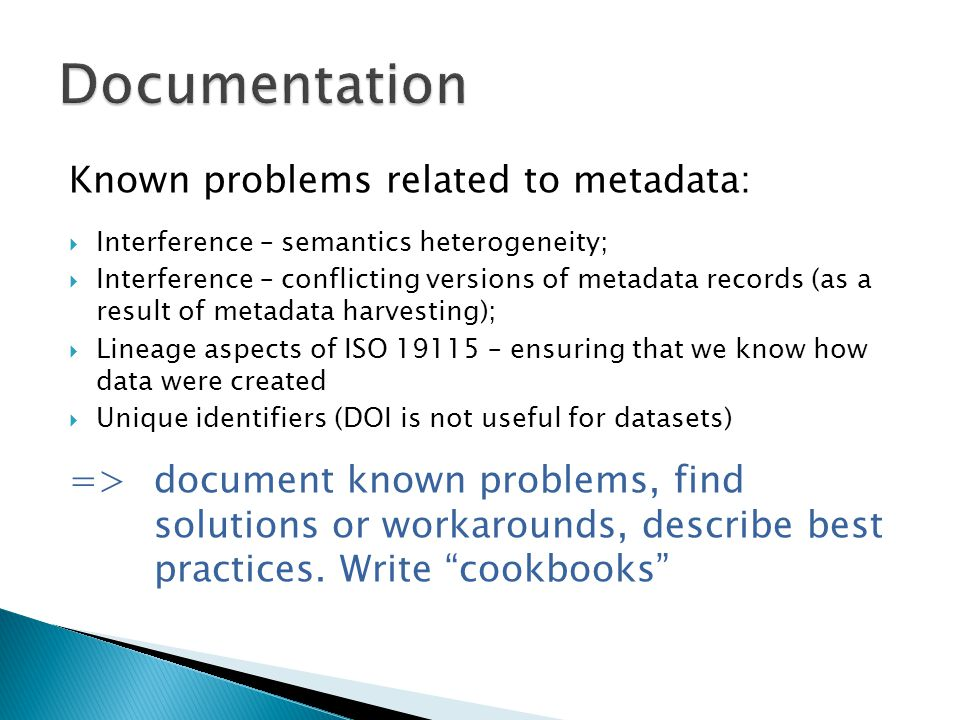 What are we trying to accomplish:  high level data discovery  web services, metadata harvesting, using OGC CSW, ISO23950 and OAI-PMH standards  all metadata linked to data (users are interested in data rather than metadata) AND:  interdisciplinary