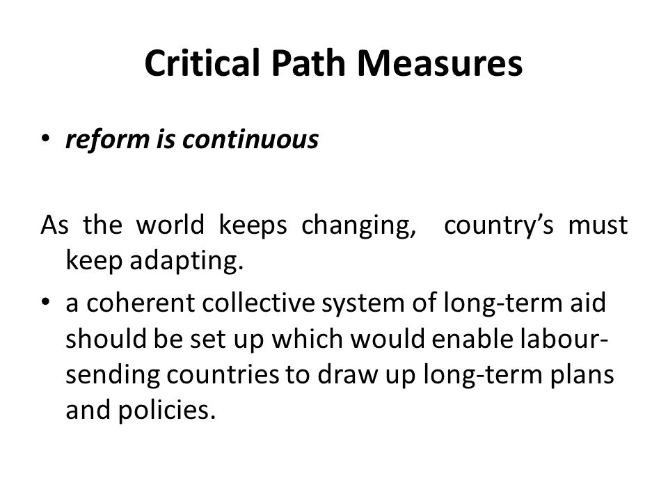 Critical Path Measures reform is continuous As the world keeps changing, country's must keep adapting. a coherent collective system of long-term aid s
