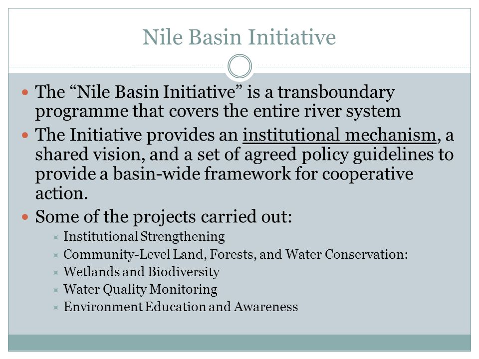 """Nile Basin Initiative The """"Nile Basin Initiative"""" is a transboundary programme that covers the entire river system The Initiative provides an institut"""