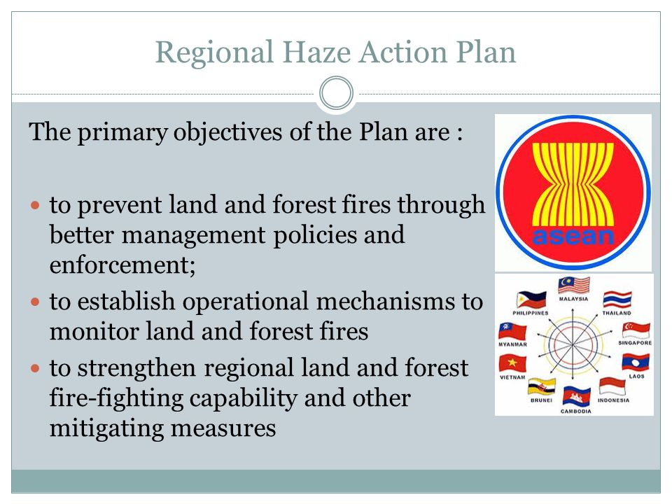 Regional Haze Action Plan The primary objectives of the Plan are : to prevent land and forest fires through better management policies and enforcement
