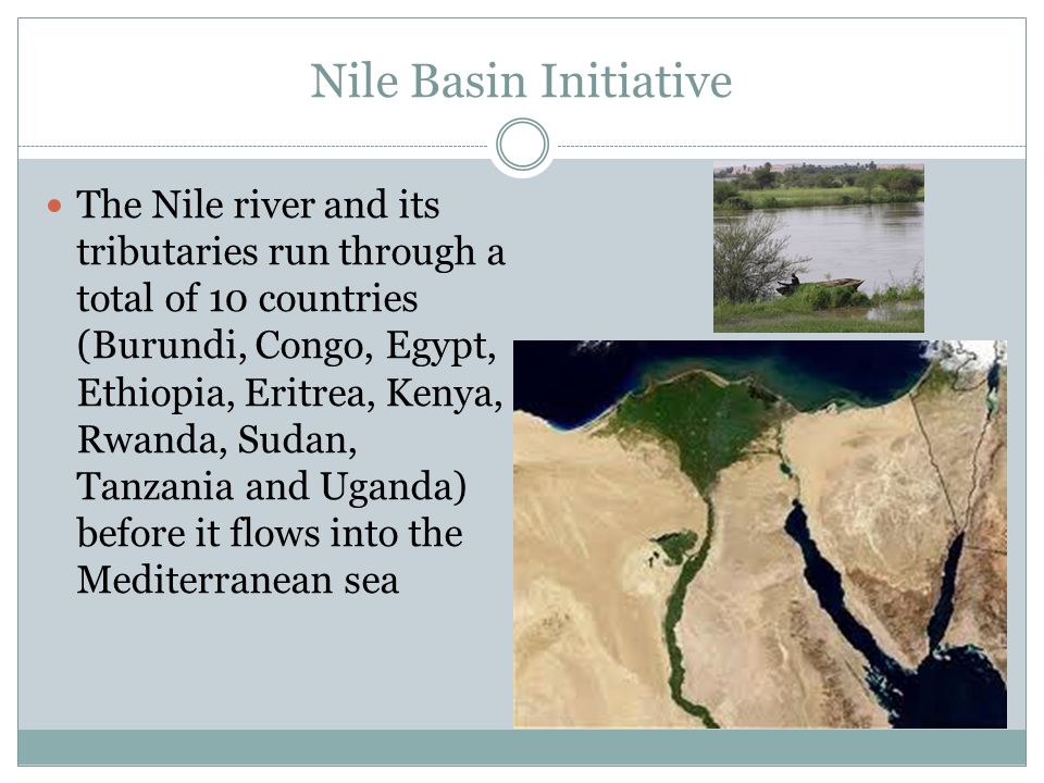 Nile Basin Initiative The Nile river and its tributaries run through a total of 10 countries (Burundi, Congo, Egypt, Ethiopia, Eritrea, Kenya, Rwanda,