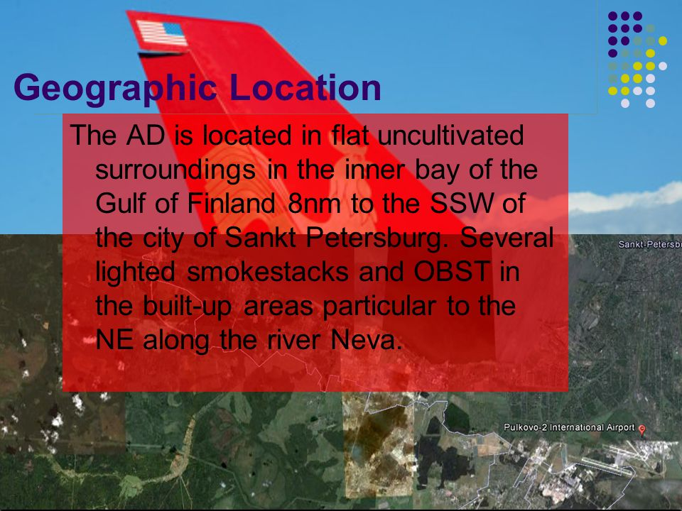 Geographic Location The AD is located in flat uncultivated surroundings in the inner bay of the Gulf of Finland 8nm to the SSW of the city of Sankt Petersburg.