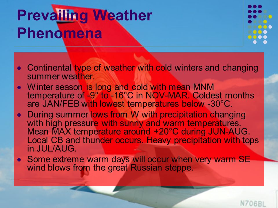 Prevailing Weather Phenomena Continental type of weather with cold winters and changing summer weather. Winter season is long and cold with mean MNM t