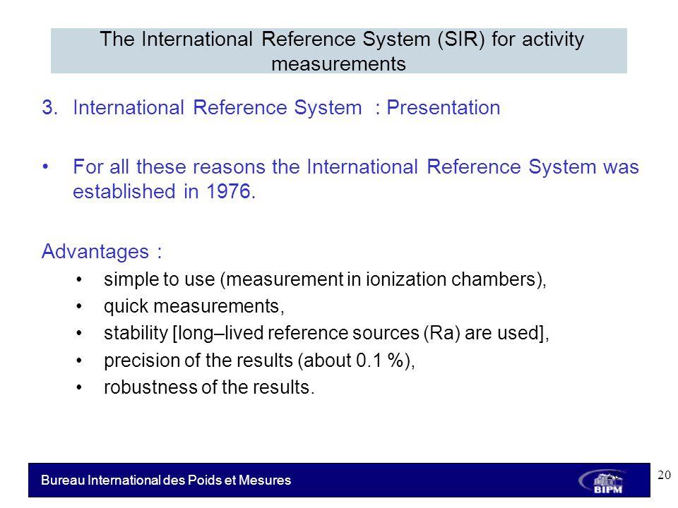 Bureau International des Poids et Mesures 3.International Reference System : Presentation For all these reasons the International Reference System was established in 1976.