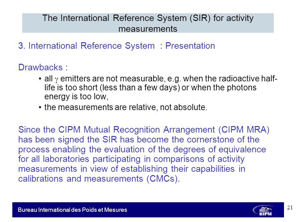 Bureau International des Poids et Mesures 3. International Reference System : Presentation Drawbacks : all  emitters are not measurable, e.g. when th