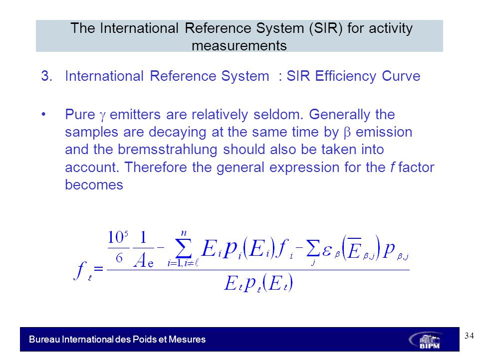Bureau International des Poids et Mesures 3.International Reference System : SIR Efficiency Curve Pure  emitters are relatively seldom.